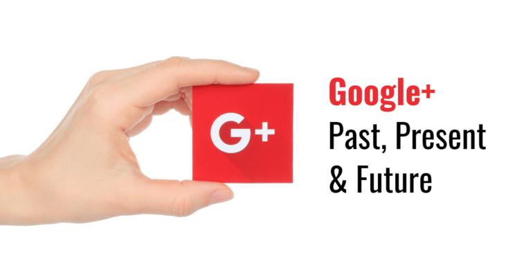 Google-Plus-–-Past-Present-Future-760x400